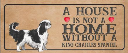 king charles spaniel Dog Metal Sign Plaque - A House Is Not a ome without a